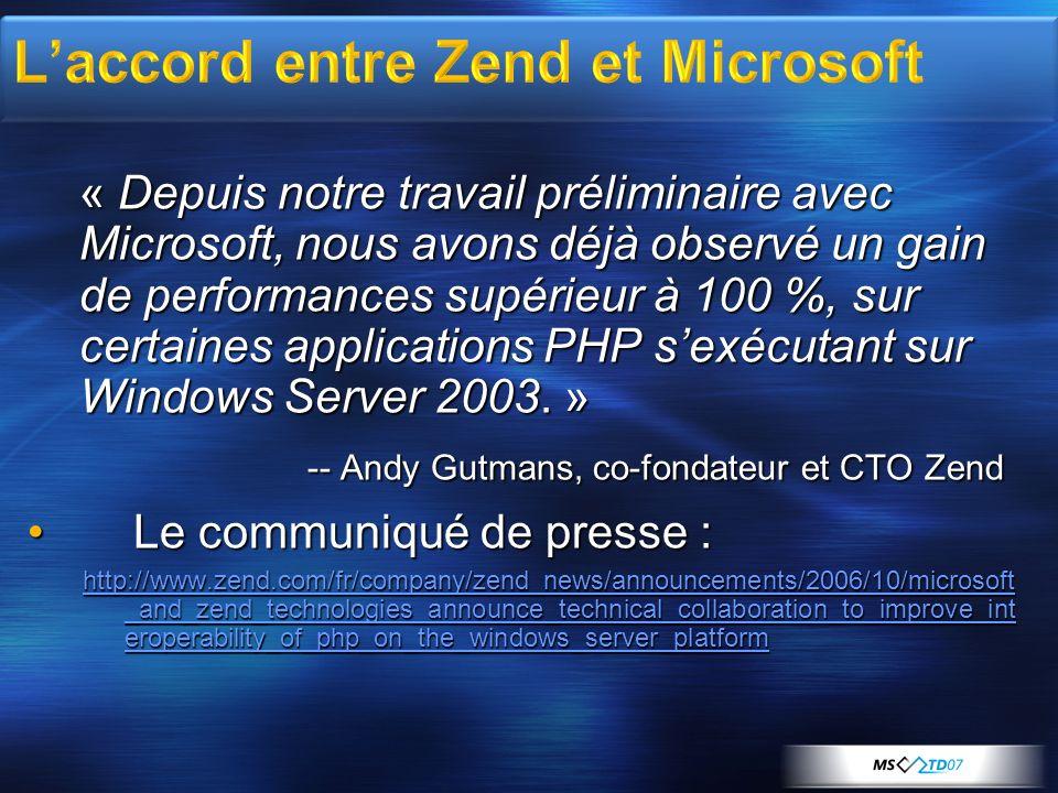 « Depuis notre travail préliminaire avec Microsoft, nous avons déjà observé un gain de performances supérieur à 100 %, sur certaines applications PHP sexécutant sur Windows Server 2003.