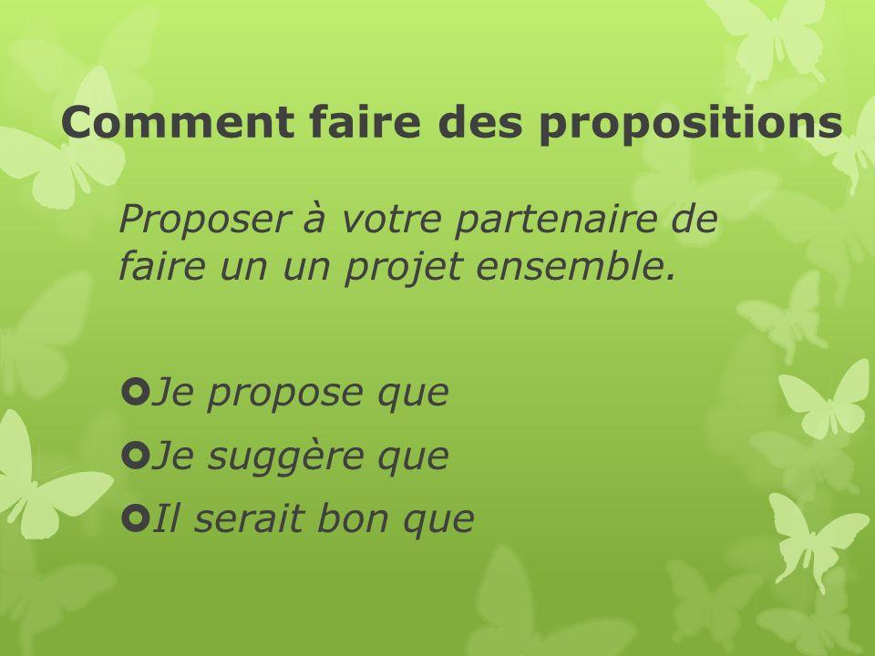 Comment faire des propositions Proposer à votre partenaire de faire un un projet ensemble.
