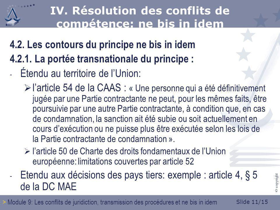 Slide 11/15 © copyright 4.2. Les contours du principe ne bis in idem 4.2.1. La portée transnationale du principe : - Étendu au territoire de lUnion: l