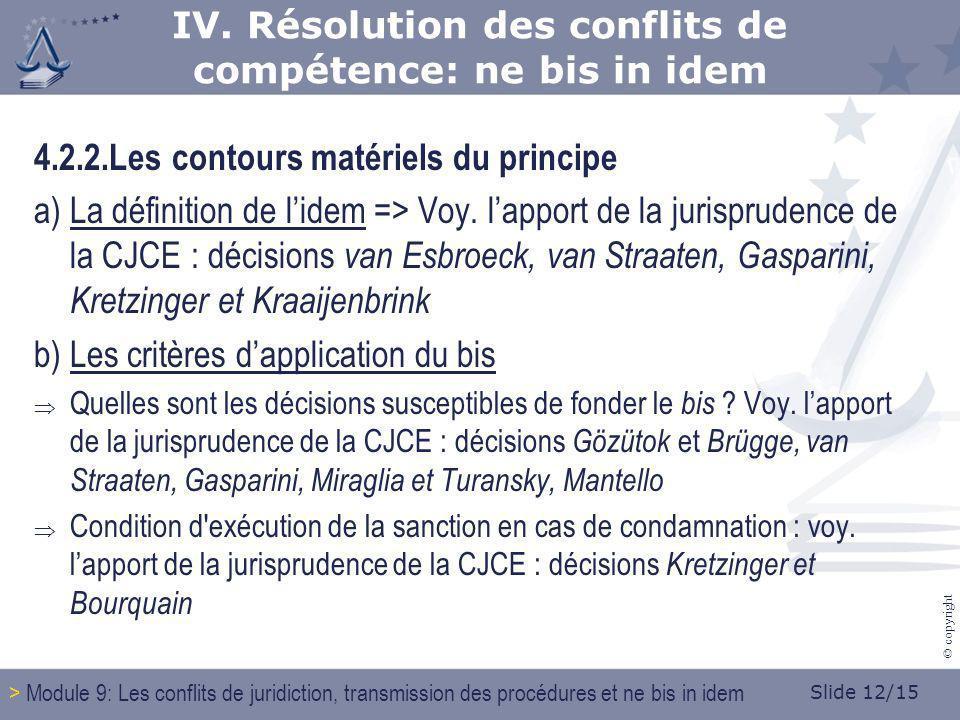 Slide 12/15 © copyright 4.2.2.Les contours matériels du principe a) La définition de lidem => Voy. lapport de la jurisprudence de la CJCE : décisions