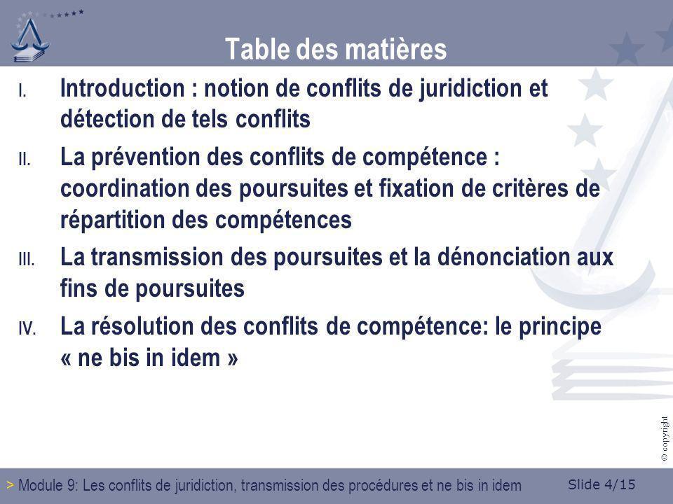 Slide 4/15 © copyright Table des matières I. Introduction : notion de conflits de juridiction et détection de tels conflits II. La prévention des conf