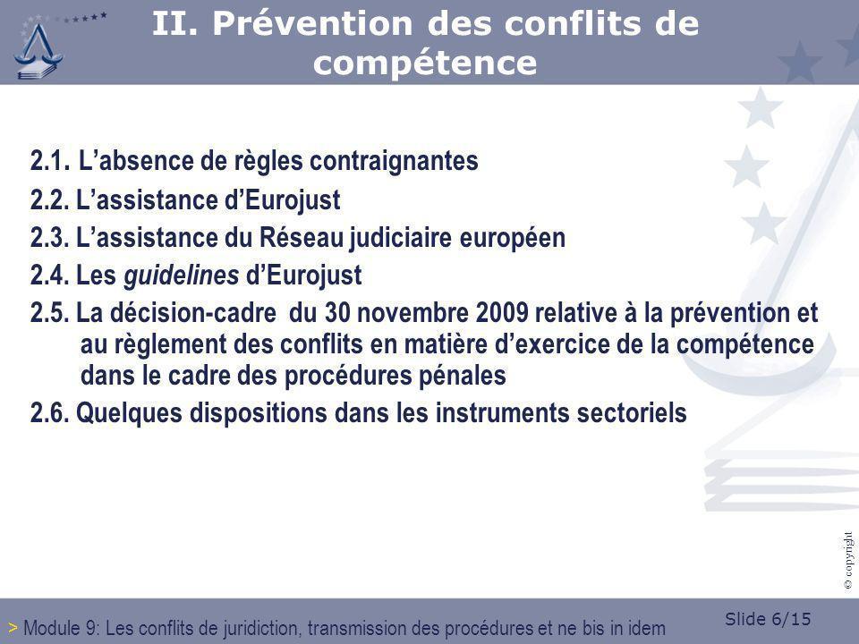 Slide 6/15 © copyright 2.1. Labsence de règles contraignantes 2.2. Lassistance dEurojust 2.3. Lassistance du Réseau judiciaire européen 2.4. Les guide