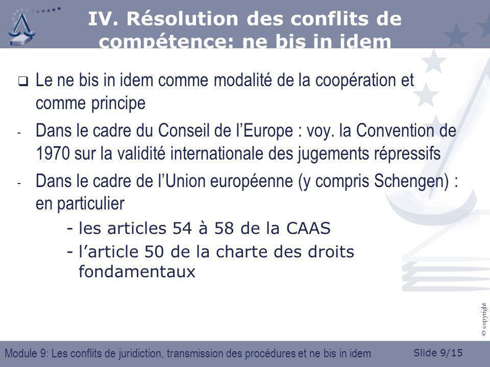 Slide 9/15 © copyright Le ne bis in idem comme modalité de la coopération et comme principe - Dans le cadre du Conseil de lEurope : voy. la Convention