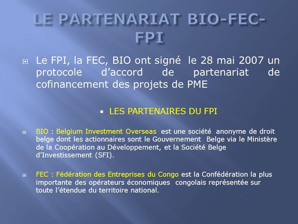Le FPI, la FEC, BIO ont signé le 28 mai 2007 un protocole daccord de partenariat de cofinancement des projets de PME LES PARTENAIRES DU FPI BIO : Belg