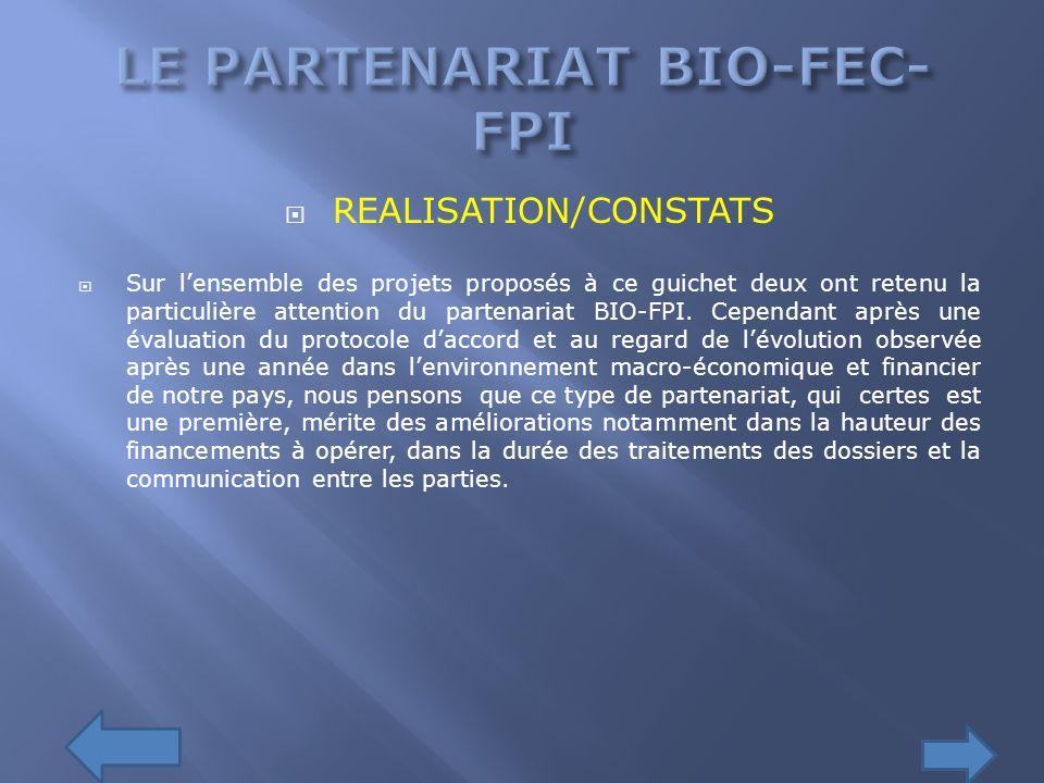 REALISATION/CONSTATS Sur lensemble des projets proposés à ce guichet deux ont retenu la particulière attention du partenariat BIO-FPI. Cependant après