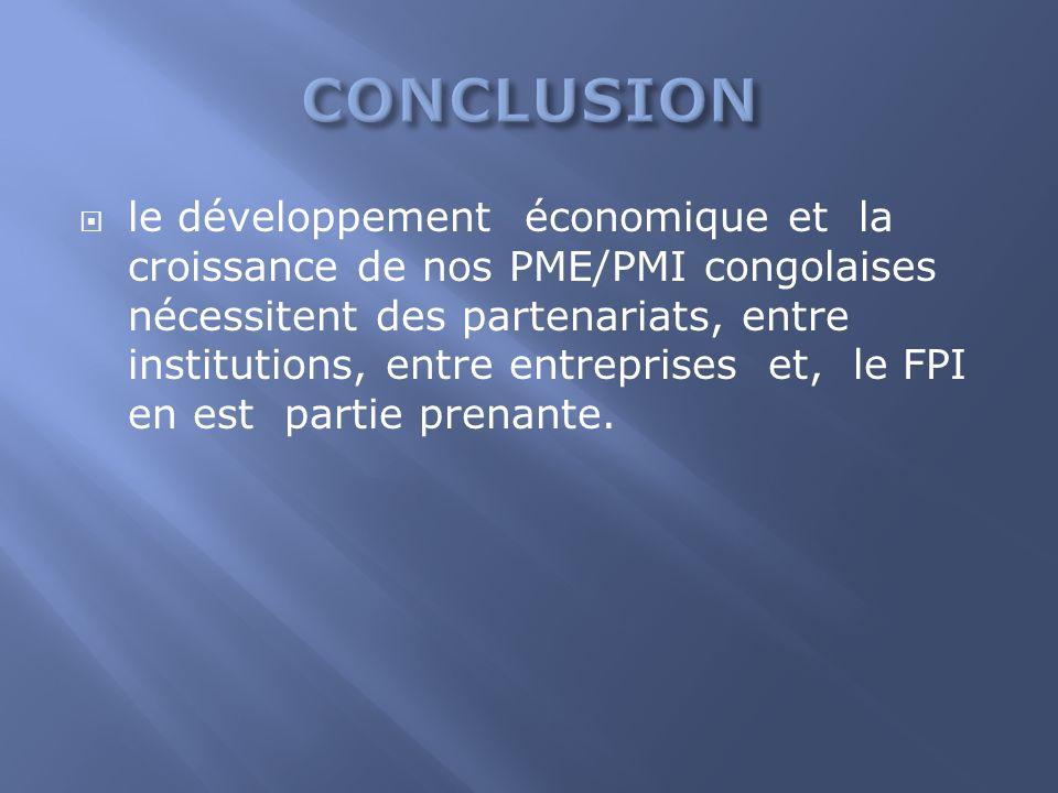 le développement économique et la croissance de nos PME/PMI congolaises nécessitent des partenariats, entre institutions, entre entreprises et, le FPI