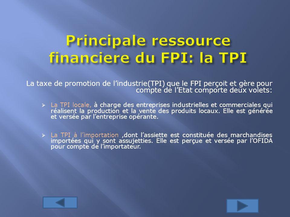 La taxe de promotion de lindustrie(TPI) que le FPI perçoit et gère pour compte de lEtat comporte deux volets: La TPI locale, à charge des entreprises