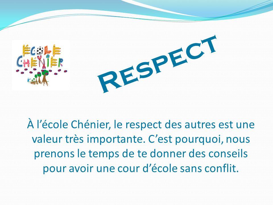 À lécole Chénier, le respect des autres est une valeur très importante. Cest pourquoi, nous prenons le temps de te donner des conseils pour avoir une