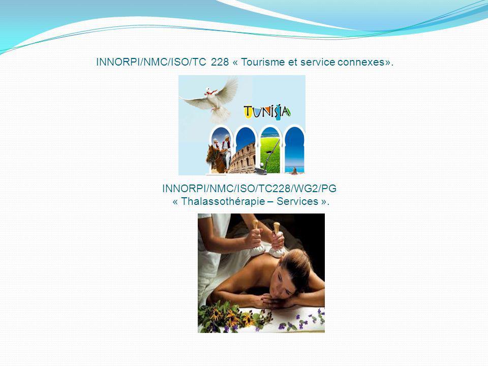 INNORPI/NMC/ISO/TC 228 « Tourisme et service connexes». INNORPI/NMC/ISO/TC228/WG2/PG « Thalassothérapie – Services ».