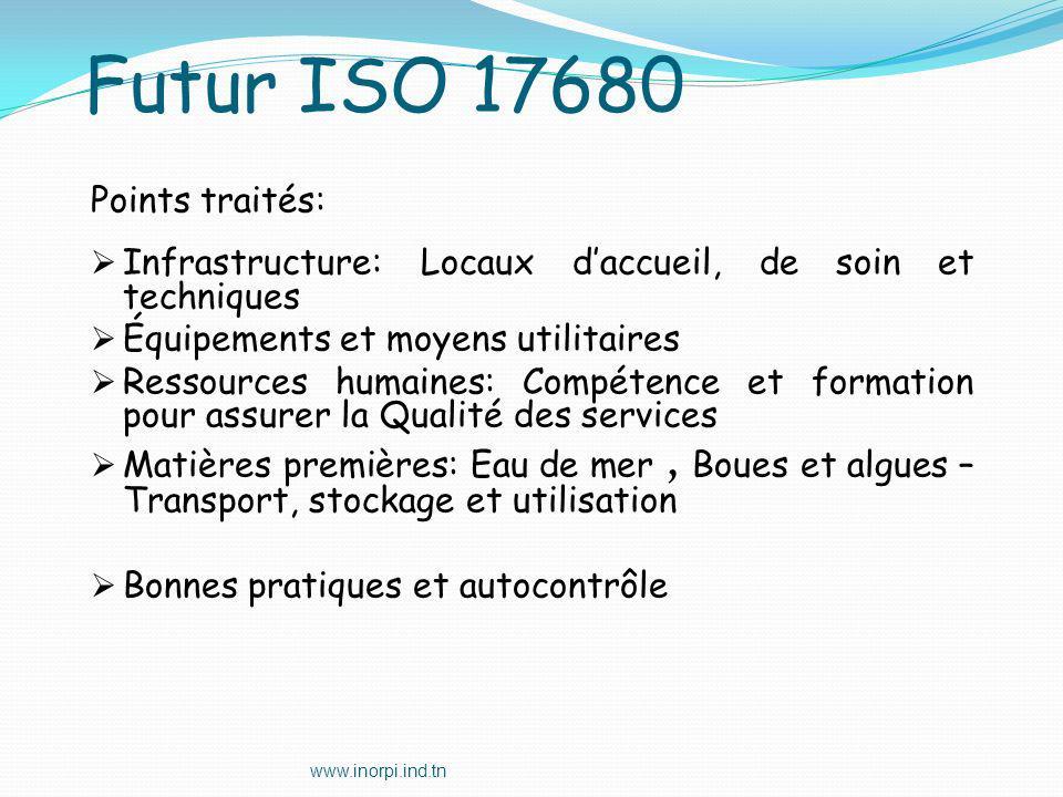 www.inorpi.ind.tn Futur ISO 17680 Points traités: Infrastructure: Locaux daccueil, de soin et techniques Équipements et moyens utilitaires Ressources