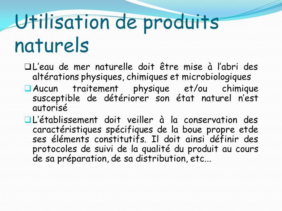 Utilisation de produits naturels Leau de mer naturelle doit être mise à labri des altérations physiques, chimiques et microbiologiques Aucun traitemen