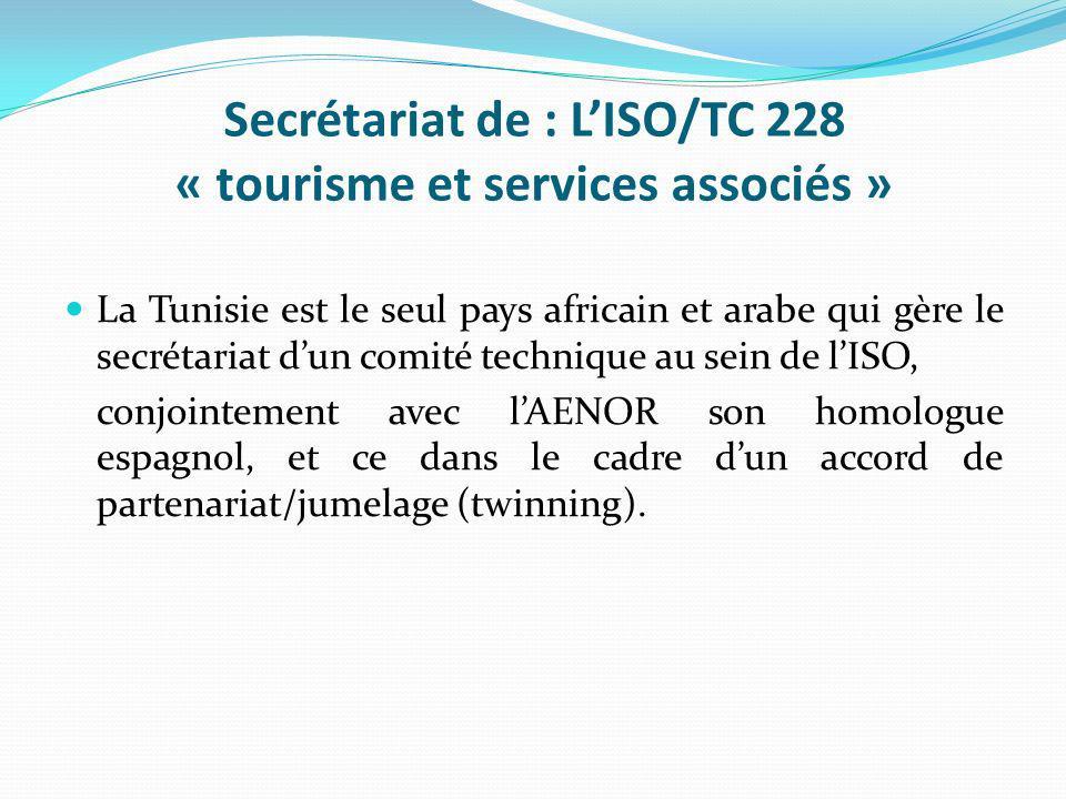 Secrétariat de : LISO/TC 228 « tourisme et services associés » La Tunisie est le seul pays africain et arabe qui gère le secrétariat dun comité techni