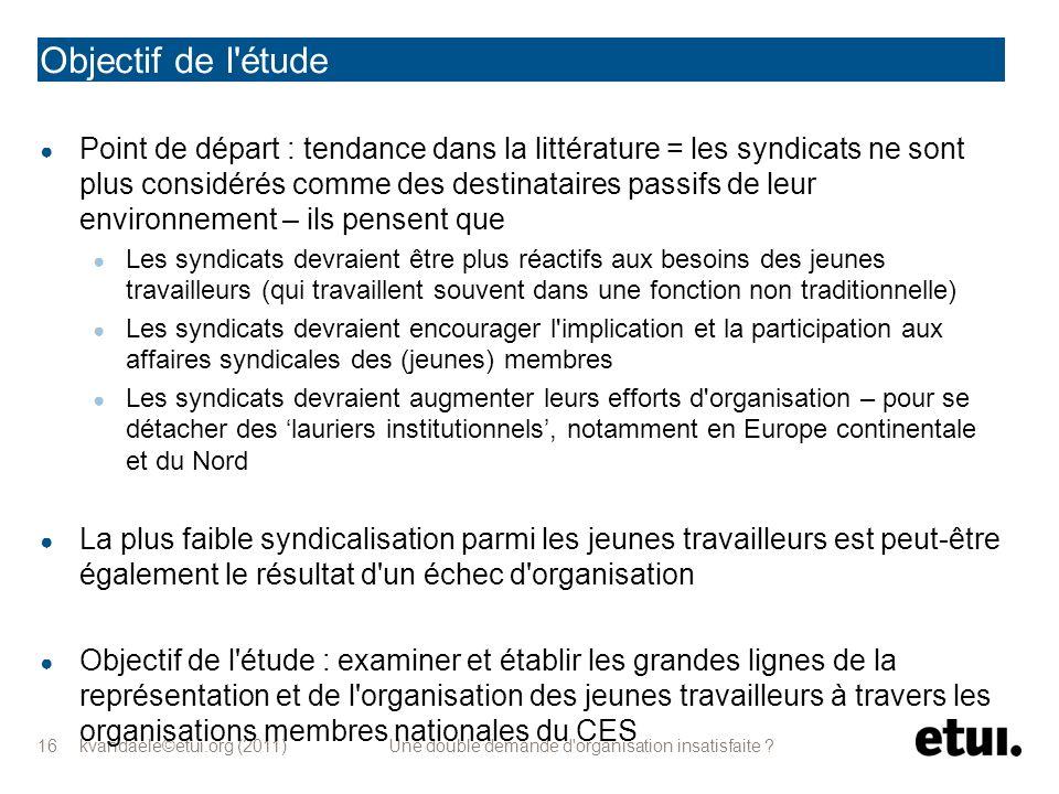 kvandaele©etui.org (2011) Une double demande d'organisation insatisfaite ? 16 Objectif de l'étude Point de départ : tendance dans la littérature = les