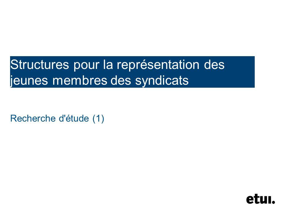 Structures pour la représentation des jeunes membres des syndicats Recherche d étude (1)
