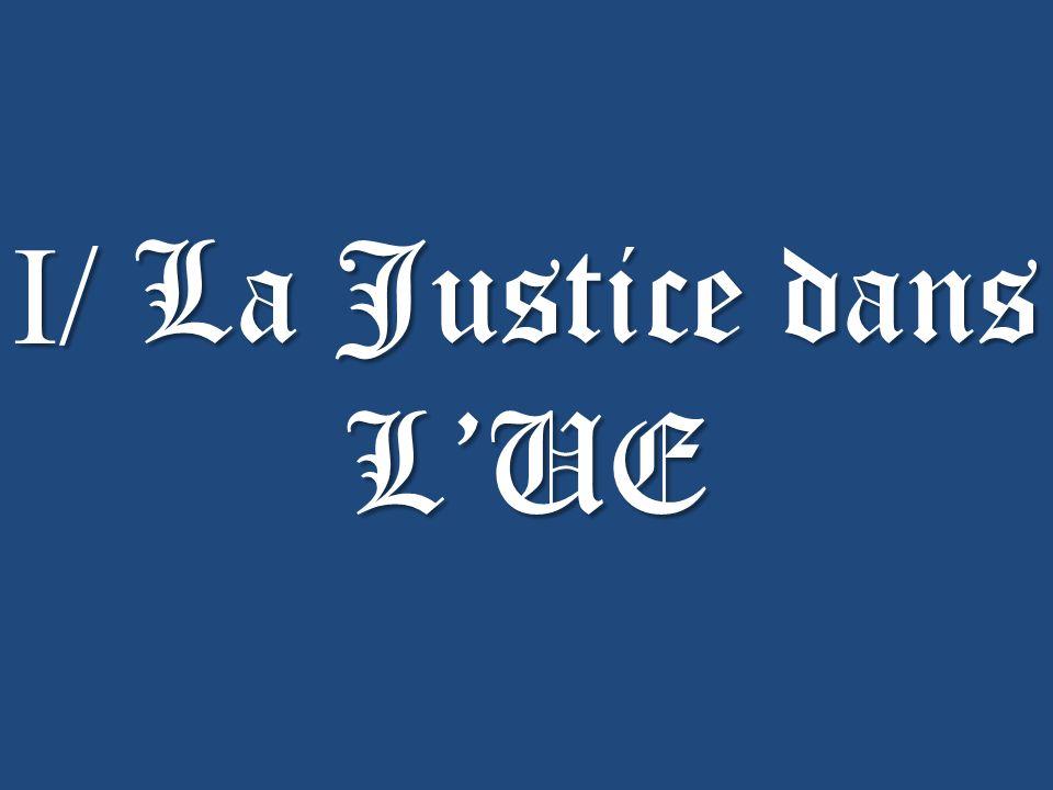 I/ La Justice dans LUE