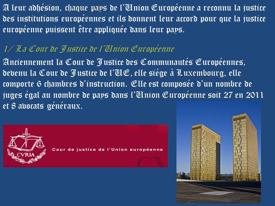 , chaque pays A leur adhésion, chaque pays de lUnion Européenne a reconnu la justice des institutions européennes et ils donnent leur accord pour que la justice européenne puissent être appliquée dans leur pays.