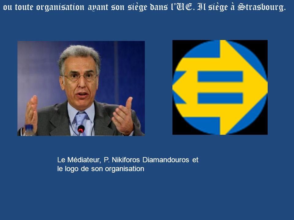 ou toute organisation ayant son siège dans lUE. Il siège à Strasbourg. Le Médiateur, P. Nikiforos Diamandouros et le logo de son organisation