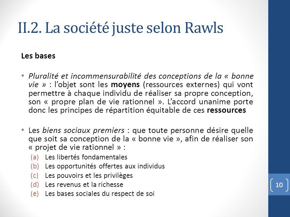 II.2. La société juste selon Rawls Les bases Pluralité et incommensurabilité des conceptions de la « bonne vie » : lobjet sont les moyens (ressources