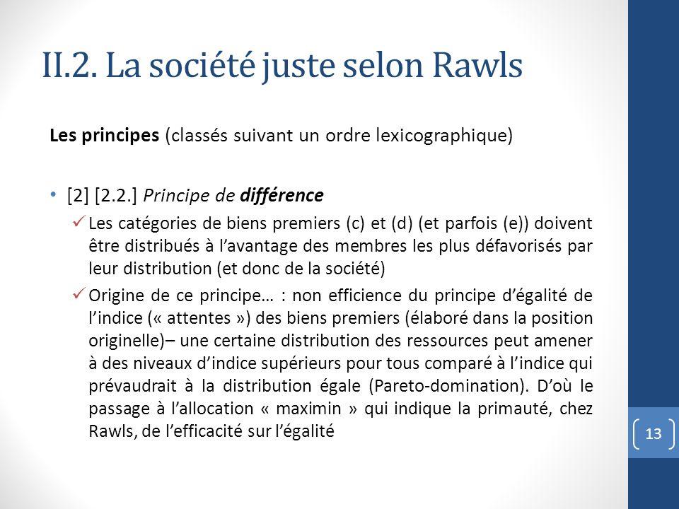 II.2. La société juste selon Rawls Les principes (classés suivant un ordre lexicographique) [2] [2.2.] Principe de différence Les catégories de biens