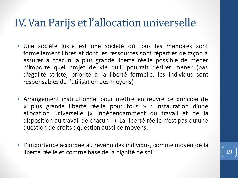IV. Van Parijs et lallocation universelle Une société juste est une société où tous les membres sont formellement libres et dont les ressources sont r