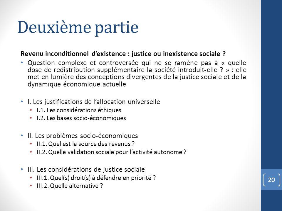 Deuxième partie Revenu inconditionnel dexistence : justice ou inexistence sociale ? Question complexe et controversée qui ne se ramène pas à « quelle