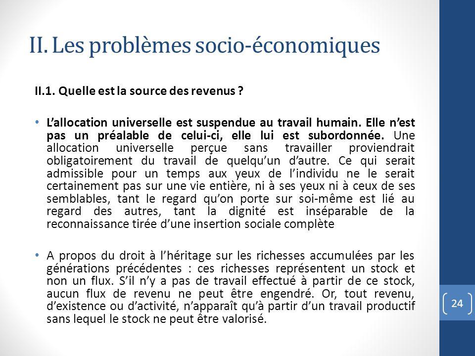 II. Les problèmes socio-économiques II.1. Quelle est la source des revenus ? Lallocation universelle est suspendue au travail humain. Elle nest pas un