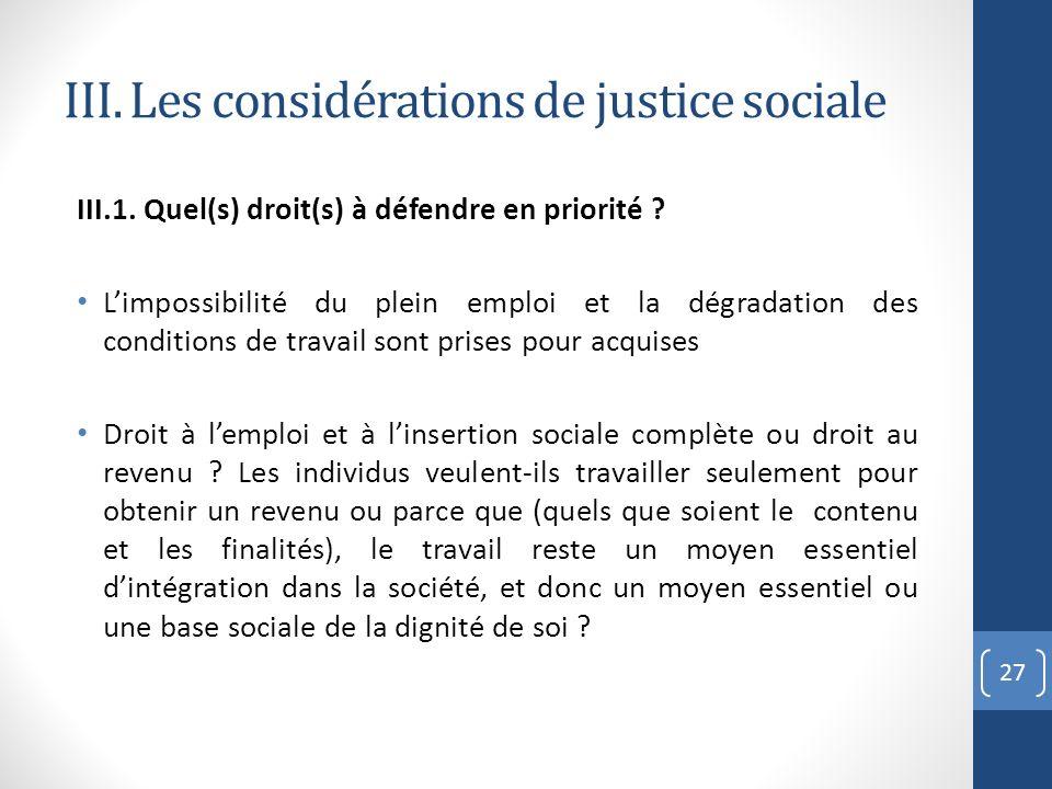 III. Les considérations de justice sociale III.1. Quel(s) droit(s) à défendre en priorité ? Limpossibilité du plein emploi et la dégradation des condi