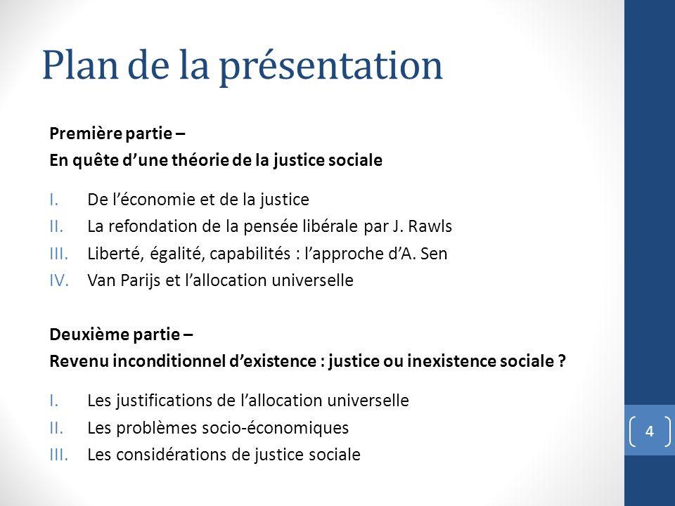Plan de la présentation Première partie – En quête dune théorie de la justice sociale I.De léconomie et de la justice II.La refondation de la pensée l
