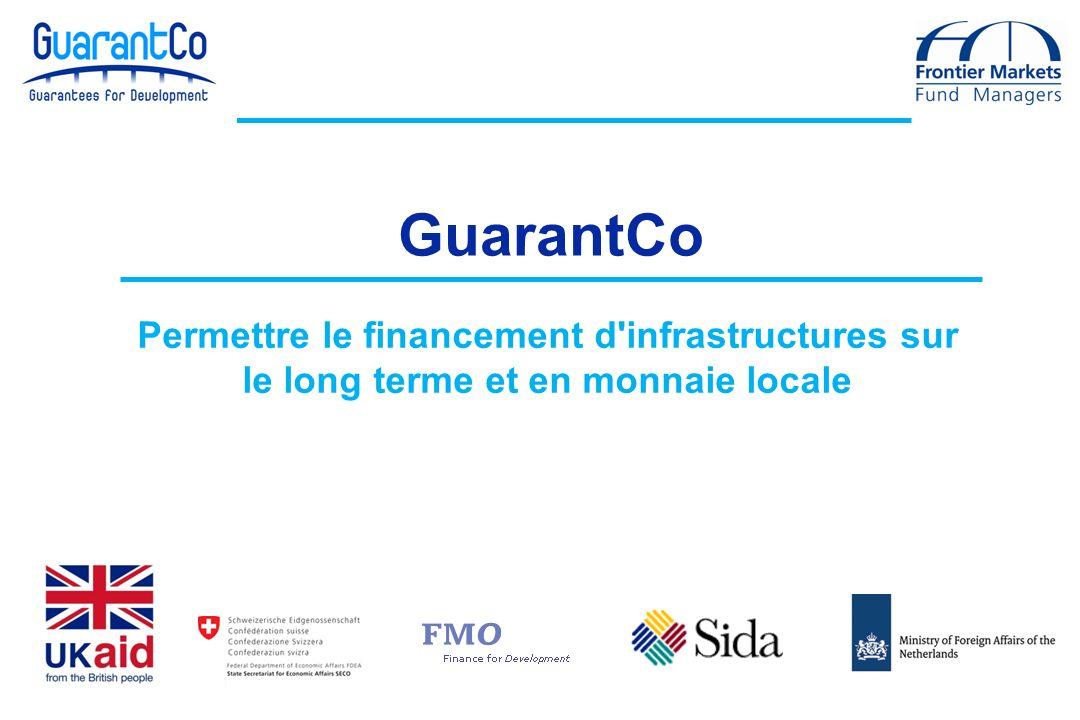 Permettre le financement d infrastructures sur le long terme et en monnaie locale GuarantCo