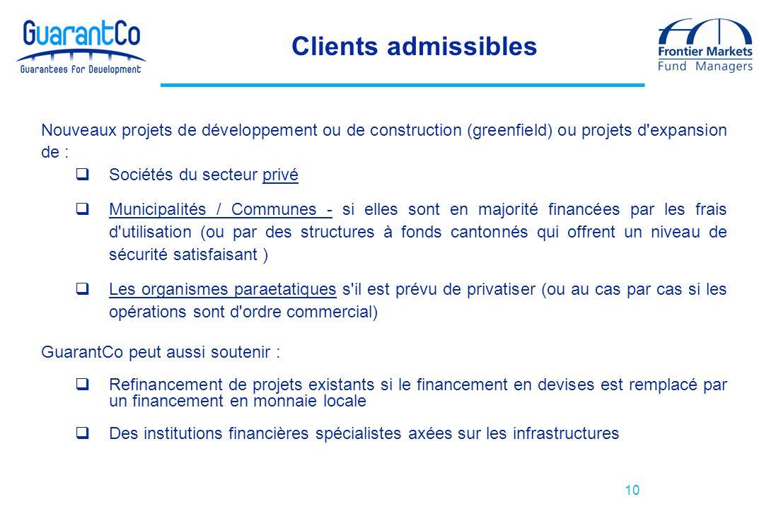 10 Clients admissibles Nouveaux projets de développement ou de construction (greenfield) ou projets d'expansion de : Sociétés du secteur privé Municip