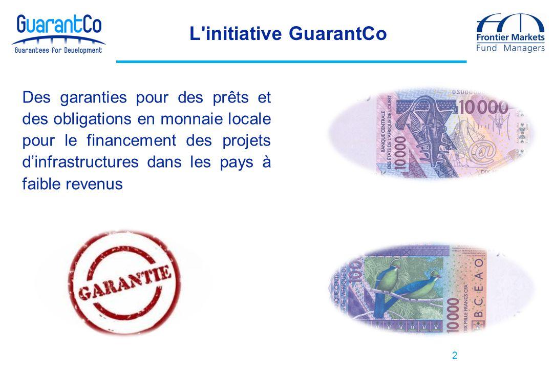 2 L initiative GuarantCo Des garanties pour des prêts et des obligations en monnaie locale pour le financement des projets dinfrastructures dans les pays à faible revenus