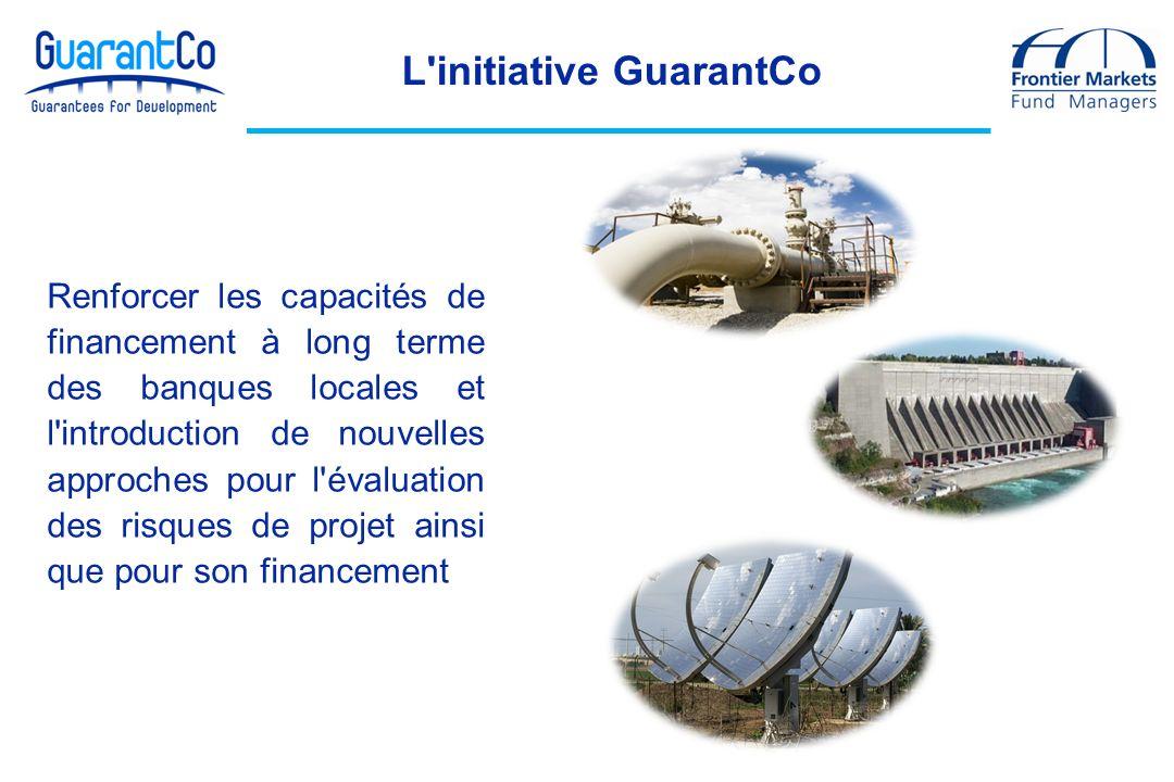 L initiative GuarantCo Renforcer les capacités de financement à long terme des banques locales et l introduction de nouvelles approches pour l évaluation des risques de projet ainsi que pour son financement