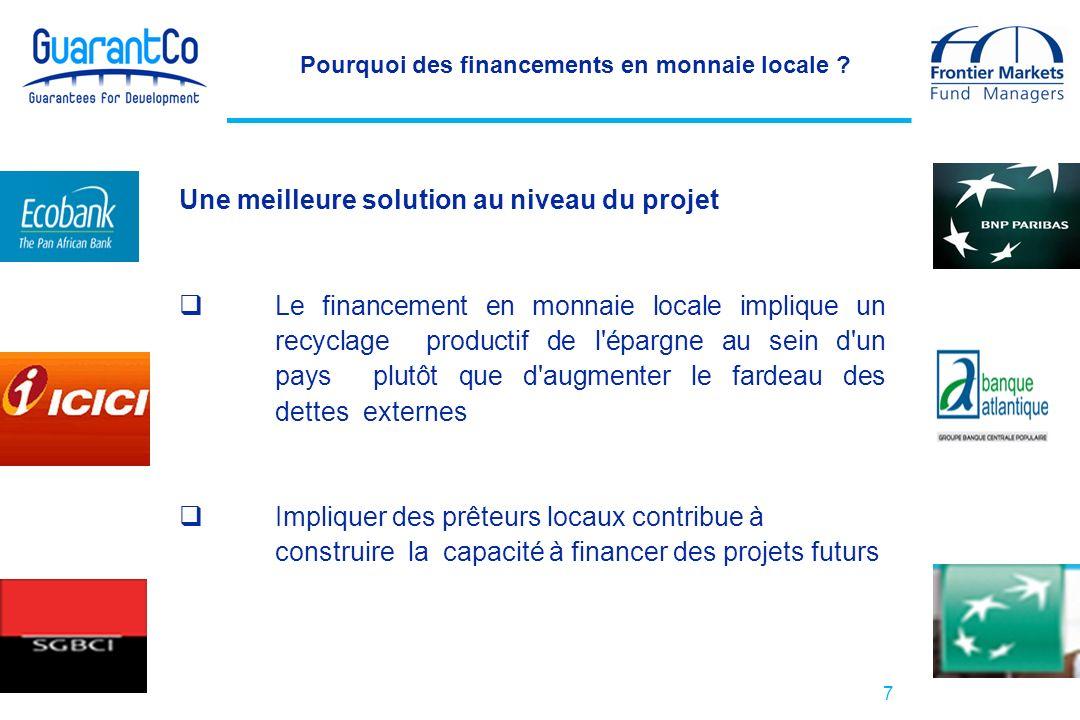 7 Pourquoi des financements en monnaie locale ? Une meilleure solution au niveau du projet Le financement en monnaie locale implique un recyclage prod