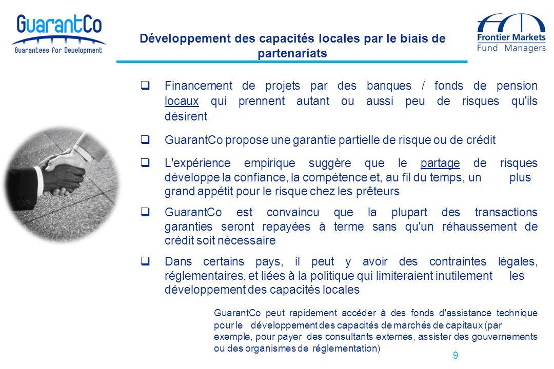 9 Développement des capacités locales par le biais de partenariats Financement de projets par des banques / fonds de pension locaux qui prennent autan