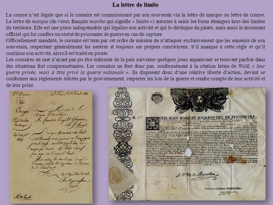 La lettre de limite La course nest légale que si le corsaire est commissionné par son souverain via la lettre de marque ou lettre de course. La lettre