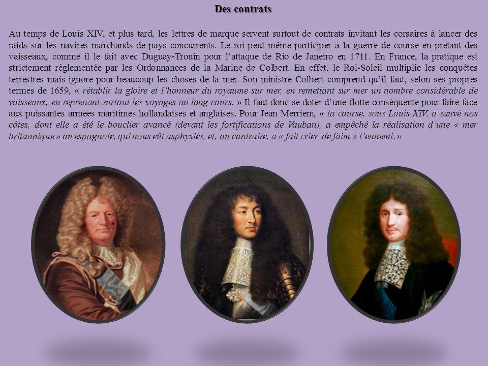 Des contrats Au temps de Louis XIV, et plus tard, les lettres de marque servent surtout de contrats invitant les corsaires à lancer des raids sur les