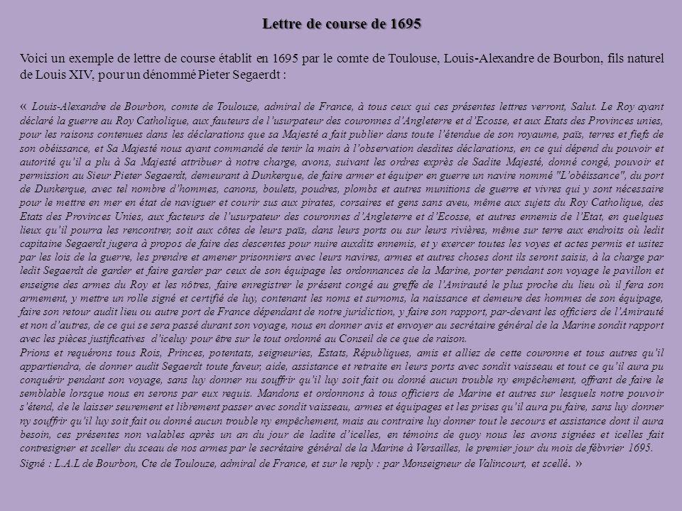 Lettre de course de 1695 Voici un exemple de lettre de course établit en 1695 par le comte de Toulouse, Louis-Alexandre de Bourbon, fils naturel de Lo