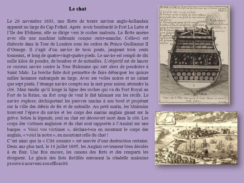 Le chat Le 26 novembre 1693, une flotte de trente navires anglo-hollandais apparait au large du Cap Fréhel. Après avoir bombardé le Fort La Latte et l