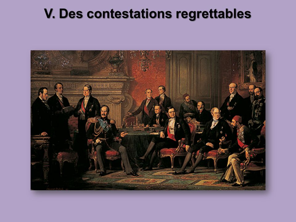 V. Des contestations regrettables V. Des contestations regrettables