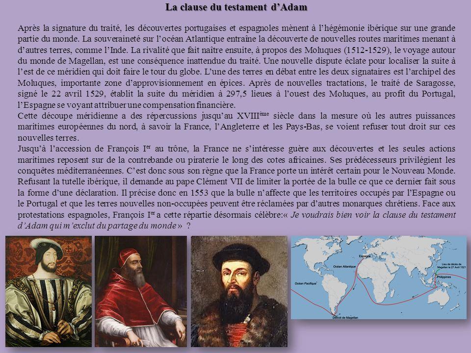 La clause du testament dAdam Après la signature du traité, les découvertes portugaises et espagnoles mènent à lhégémonie ibérique sur une grande parti