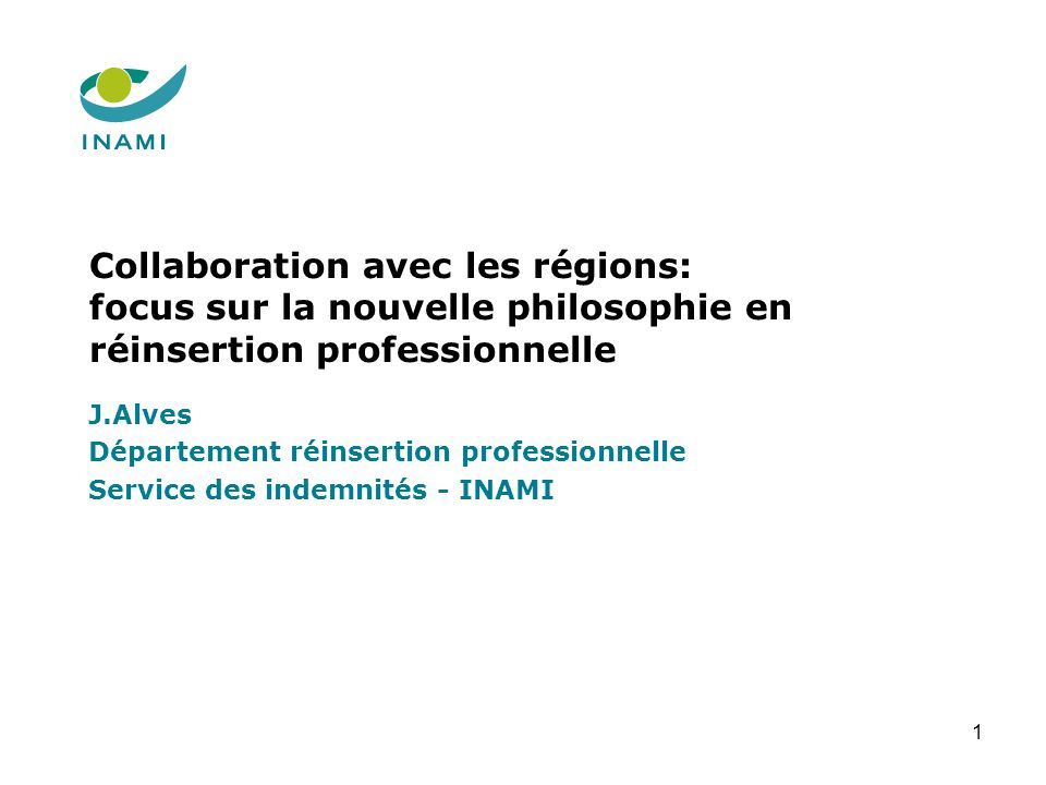 1 Collaboration avec les régions: focus sur la nouvelle philosophie en réinsertion professionnelle J.Alves Département réinsertion professionnelle Ser