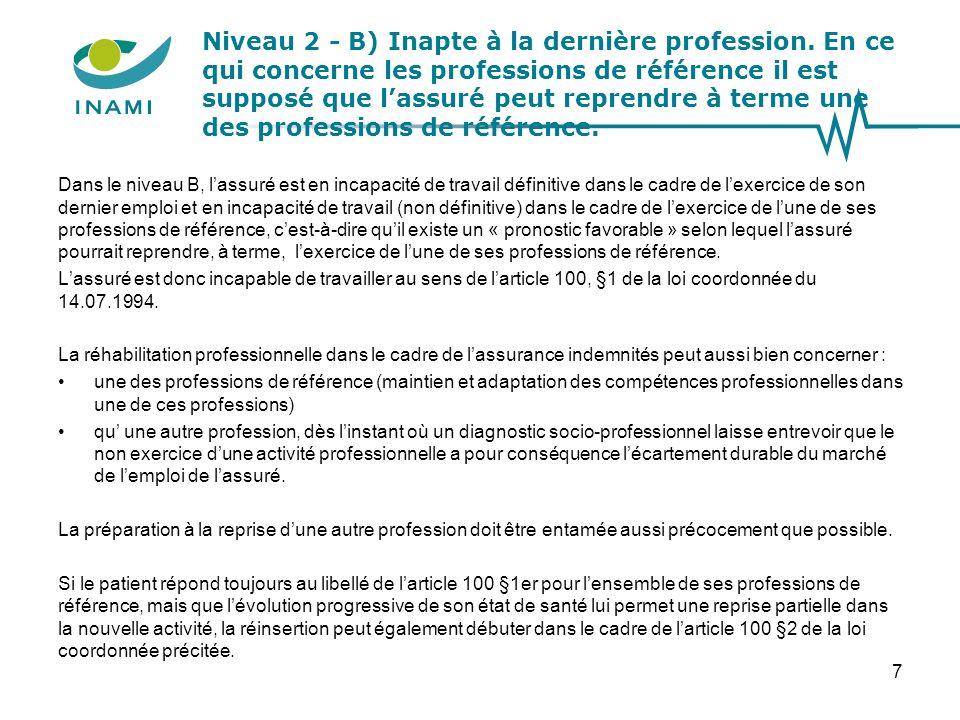 Niveau 2 - B) Inapte à la dernière profession. En ce qui concerne les professions de référence il est supposé que lassuré peut reprendre à terme une d
