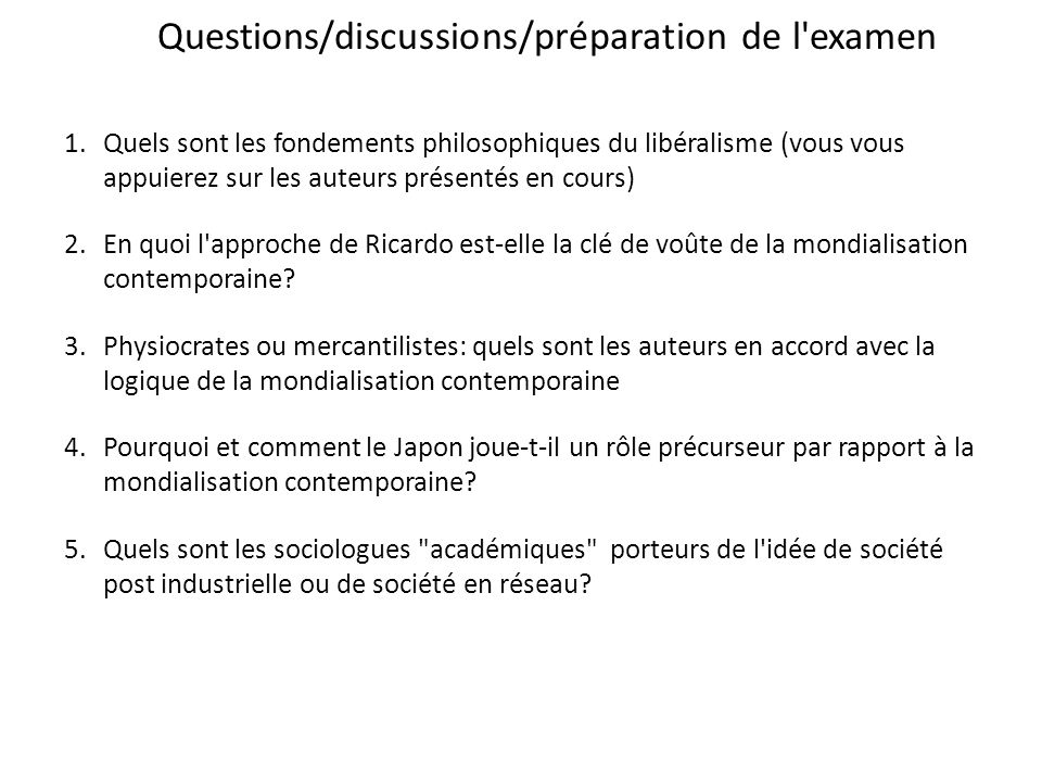 1.Quels sont les fondements philosophiques du libéralisme (vous vous appuierez sur les auteurs présentés en cours) 2.En quoi l approche de Ricardo est-elle la clé de voûte de la mondialisation contemporaine.