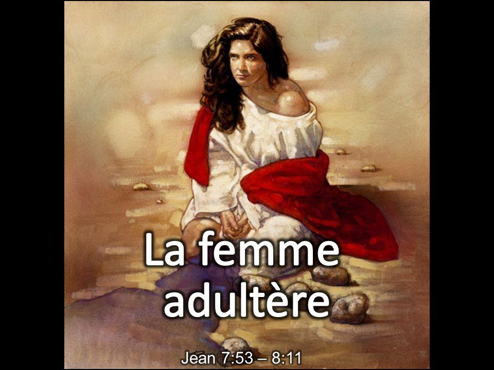 7:53 Et chacun sen alla chez soi.8:1 Jésus se rendit au mont des Oliviers.