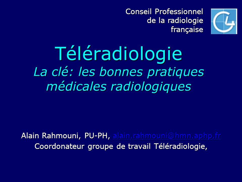 Téléradiologie La clé: les bonnes pratiques médicales radiologiques Alain Rahmouni, PU-PH, alain.rahmouni@hmn.aphp.fr alain.rahmouni@hmn.aphp.fr Coord