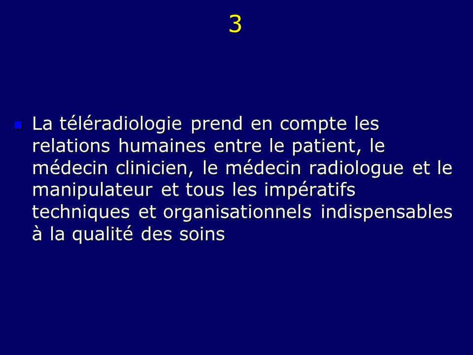 3 La téléradiologie prend en compte les relations humaines entre le patient, le médecin clinicien, le médecin radiologue et le manipulateur et tous le
