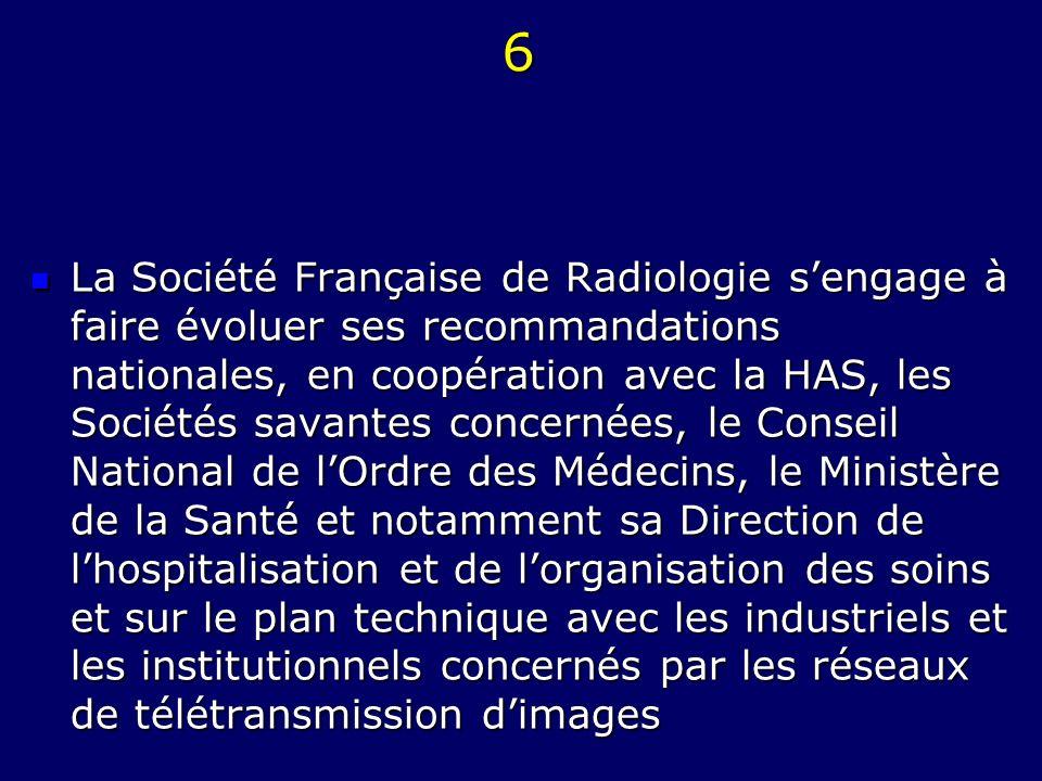 6 La Société Française de Radiologie sengage à faire évoluer ses recommandations nationales, en coopération avec la HAS, les Sociétés savantes concern