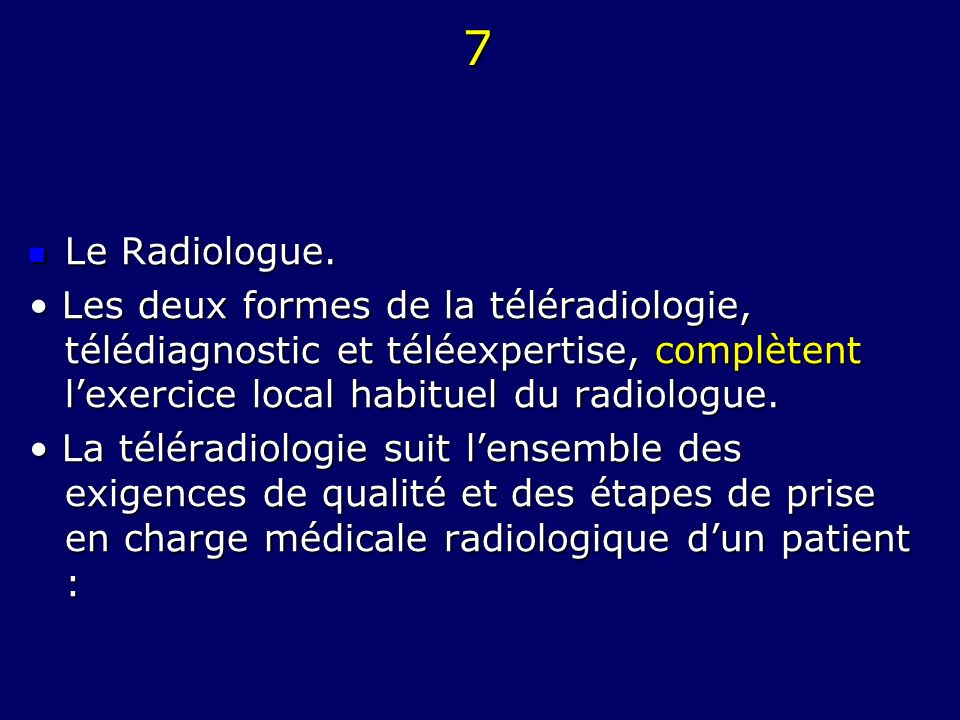 7 Le Radiologue. Le Radiologue. Les deux formes de la téléradiologie, télédiagnostic et téléexpertise, complètent lexercice local habituel du radiolog
