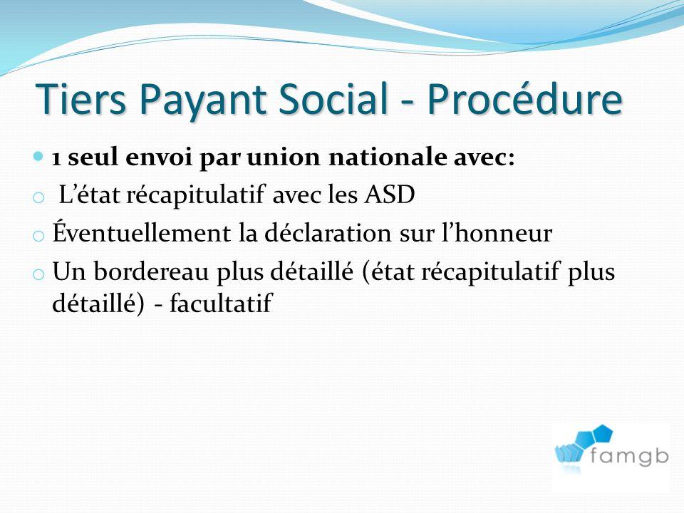 Tiers Payant Social - Procédure 1 seul envoi par union nationale avec: o Létat récapitulatif avec les ASD o Éventuellement la déclaration sur lhonneur o Un bordereau plus détaillé (état récapitulatif plus détaillé) - facultatif
