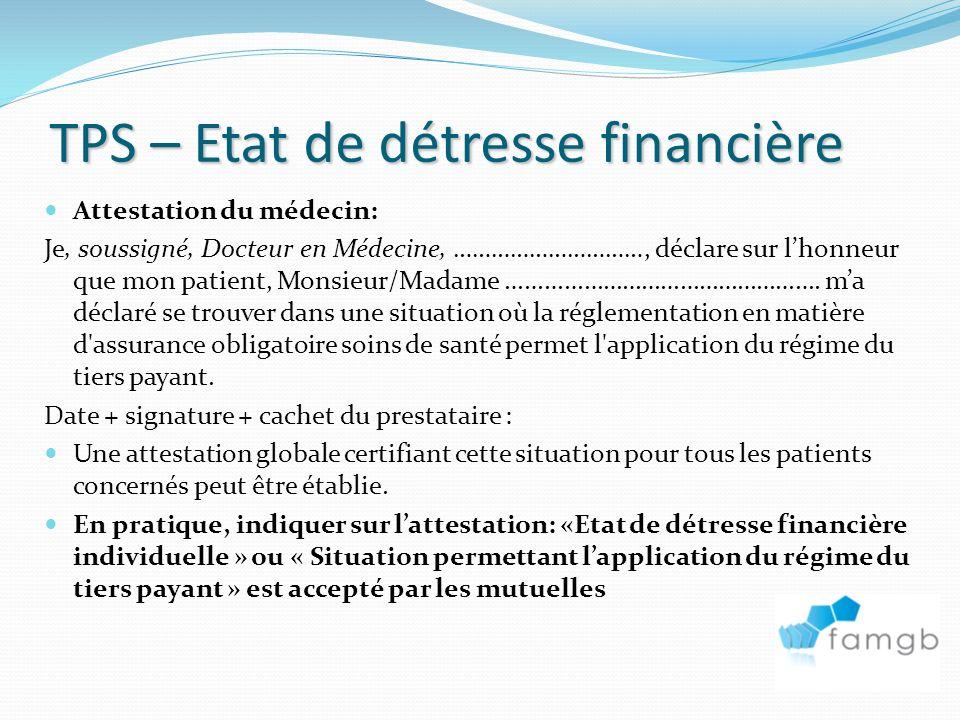 TPS – Etat de détresse financière Attestation du médecin: Je, soussigné, Docteur en Médecine, …………………………, déclare sur lhonneur que mon patient, Monsieur/Madame ………………………………………….